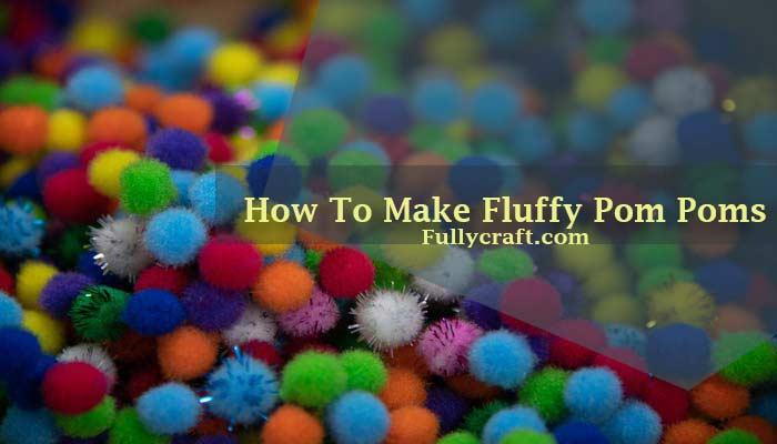How To Make Fluffy Pom Poms
