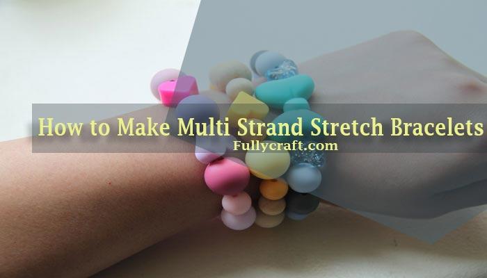 How to Make Multi Strand Stretch Bracelets
