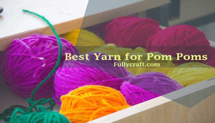 Best Yarn for Pom Poms