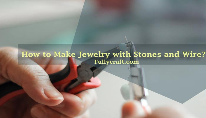 How to Make Jewelry with Stones and Wire